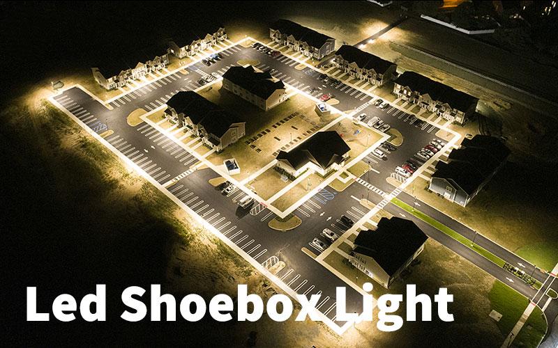 Extensive Guide to Led Shoebox Lighting