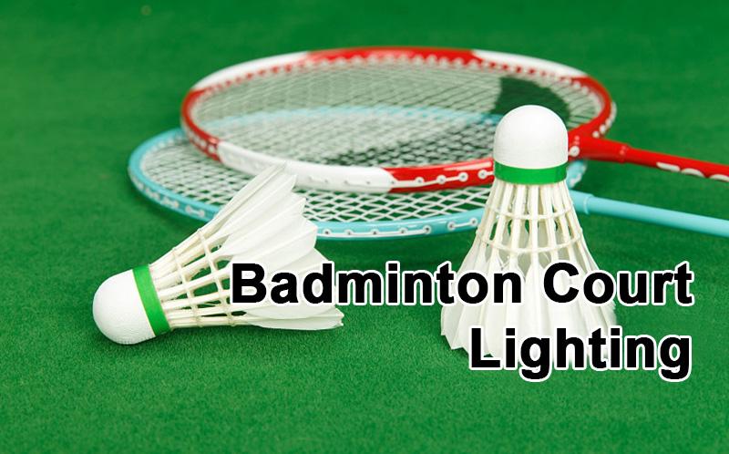 Badminton court lighting